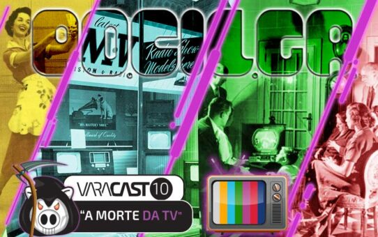 Varacast #10 - A Morte da TV