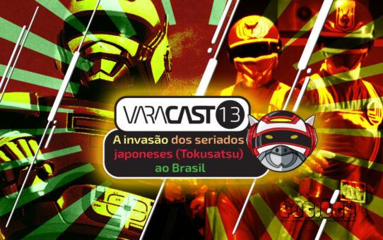 Varacast #13 - A Invasão dos Seriados Japoneses (Tokusatsus) no Brasil