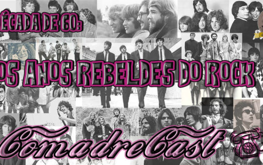 Comadrecast #005 | Década de 60: Os anos rebeldes do Rock