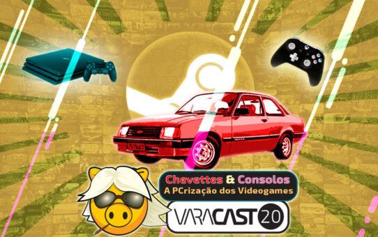 Varacast #20 - Chevettes, Consolos e a PCrização dos Videogames