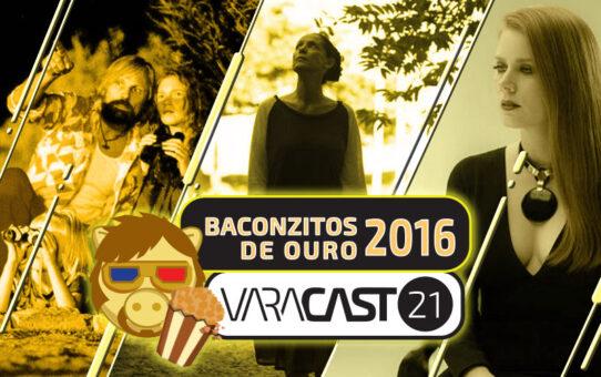 Varacast #21 - Baconzitos de Ouro 2016