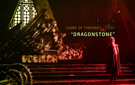 Crítica | Game of Thrones - 7x01: Dragonstone