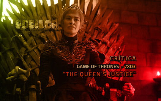 Crítica | Game of Thrones - 7x03: The Queen's Justice