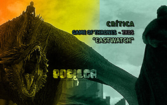 Crítica   Game of Thrones - 7x05: Eastwatch