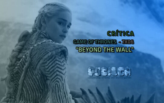 Crítica | Game of Thrones - 7x06: Beyond the Wall