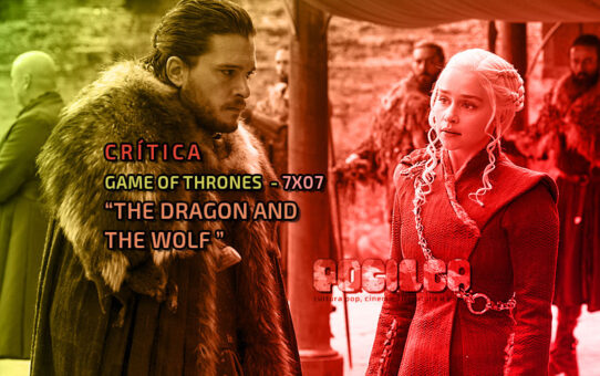 Crítica | Game of Thrones - 7x07: The Dragon and the Wolf