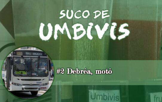 Suco de Umbivis 02 - Debrêa Motô!
