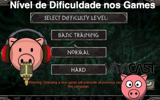 Varacast #35 - Nível de Dificuldade nos Games