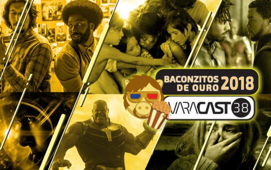 Varacast #38 - Baconzitos de Ouro 2018