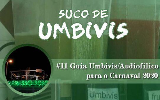 Suco de Umbivis 11 - Guia Umbivis/Audiofílico das Músicas do Carnaval 2020