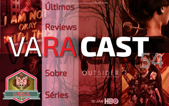 Varacast #54 | Últimos Reviews Sobre Séries